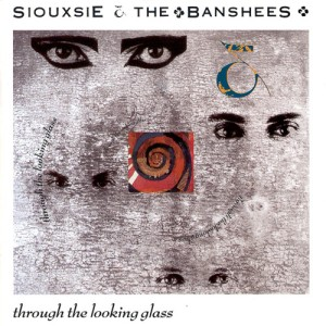 Siouxsie_&_the_Banshees-Through_the_Looking_Glass