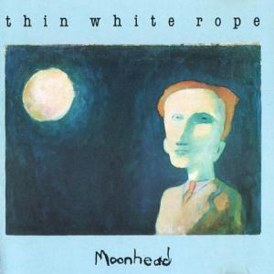 Thin_White_Rope_Moonhead